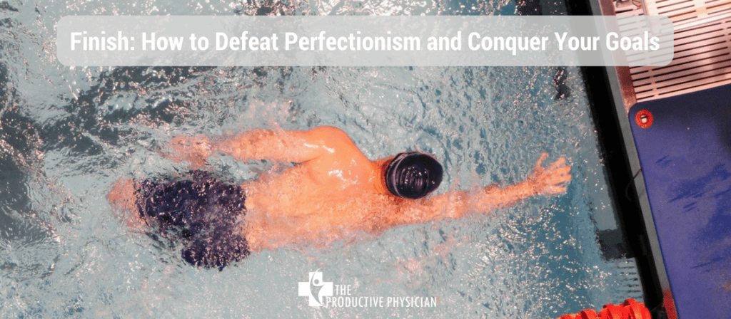 Finish: How to Defeat Perfectionism and Conquer Your Goals